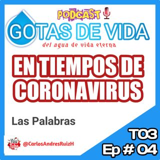 T03 Ep 04 - Palabras Poderosas en Tiempo de Coronavirus