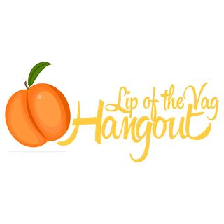 Lip of the Vag Hangout