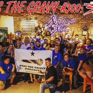 Pass The Gravy #300: 300 (Live at Southern Star Brewing Company)