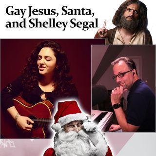 Gay Jesus, Santa, and Shelley Segal