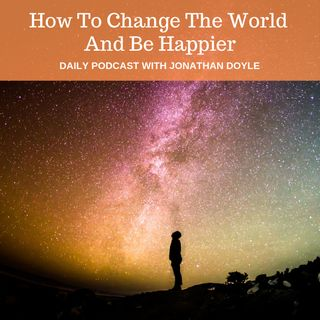 How To Change The World And Be Happier