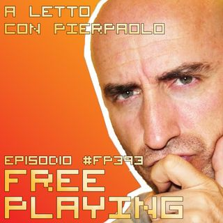Free Playing #FP393: A LETTO CON PIERPAOLO