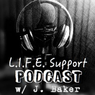 L.I.F.E. Support Podcast with J. Baker