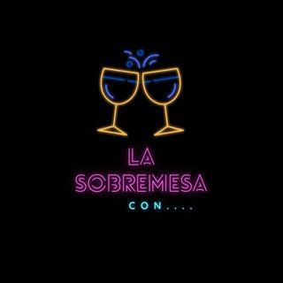 LA SOBREMESA CON... EP 7