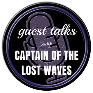 Guest Talks with Captain Of The Lost Waves