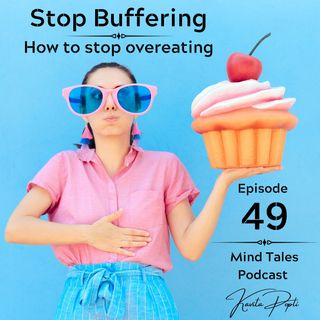 Episode 49 - Stop buffering : How to stop overeating