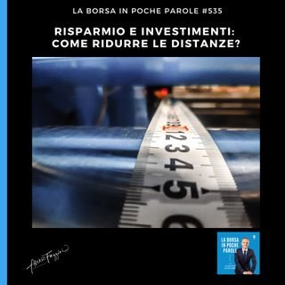 La Borsa in poche parole - #535 - Come ridurre le distanze?