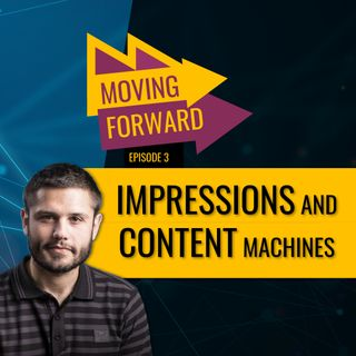 Ep. 3 - Impressions and contentmachines