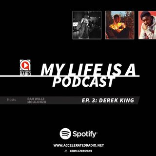 My Life Is A Podcast EP 3 @derekkingonline
