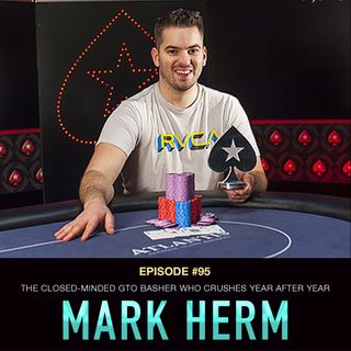 #95 Mark Herm: The Closed-Minded GTO Basher Who Crushes Year After Year