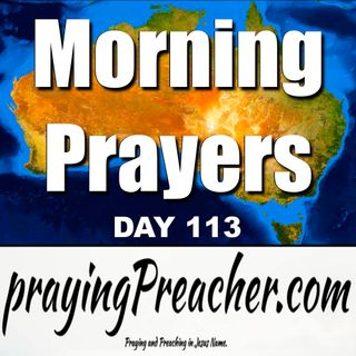 Morning Prayers  (day 113) prayingPreacher.com