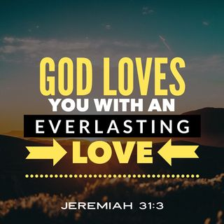 God Loves You with an Everlasting Love that Never Changes