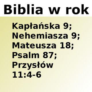 099 - Kapłańska 9, Nehemiasza 9, Mateusza 18, Psalm 87, Przysłów 11:4-6