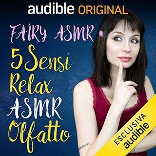 5 Sensi Relax ASMR. Olfatto - Fairy ASMR