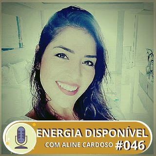 Energia Disponível 06.08 | Episódio #46 - Aline Cardoso