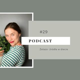 #29 Żelazo- źródła w diecie