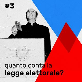 #3 - Quanto conta la legge elettorale?
