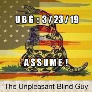 The Unpleasant Blind Guy : 3/23/19 - Assume!