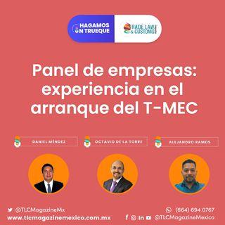 Episodio 35. Panel de empresas: experiencia en el arranque del T-MEC ⋅ Con Octavio de la Torre, Daniel Méndez y Alejandro Ramos
