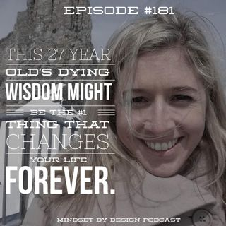 #181: This 27 Year old Dying Wisdom Might be the 1 Thing that changes your life forever