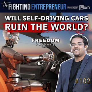 Will Self Driving Cars Ruin The World & End Human Life?- [Freedom Friday]