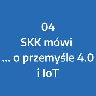Odcinek 4 - SKK mówi... o przemyśle 4.0 i IoT
