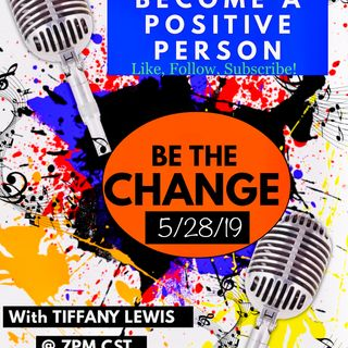 LIVE 0528 Be The Change with Tiffany H. Lewis on Clearsource and iHeart Radio!