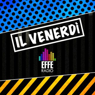Il venerdì di Effe Radio