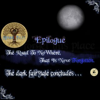 Midnight Tales - Epilogue - The Road to Nowhere That is Now Forgotten