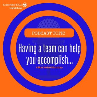 Having a team can help you accomplish... | Lakeisha McKnight