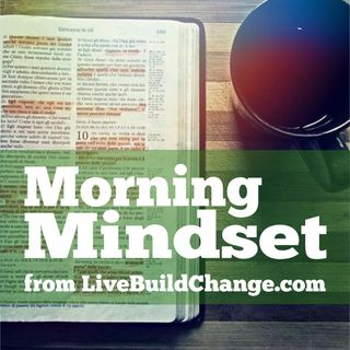 December 14 Morning Mindset from Live Build Change