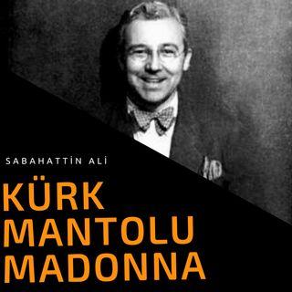 KÜRK MANTOLU MADONNA-BÖLÜM 1
