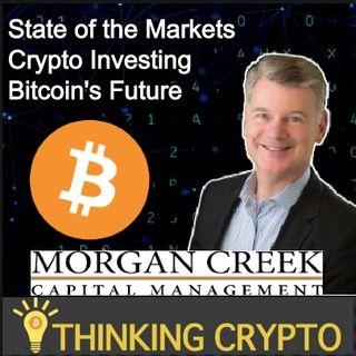Interview: Mark Yusko CEO Morgan Creek Capital - Markets, Economy, CBDCs, Bitcoin, Crypto Regulations