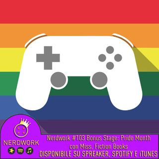 Nerdwork #103 - BONUS STAGE: Pride Month 2019 - LGBT+ nella cultura pop [con Miss Fiction Books]