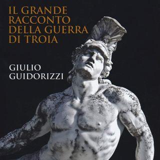 """Giulio Guidorizzi """"Il grande racconto della guerra di Troia"""""""
