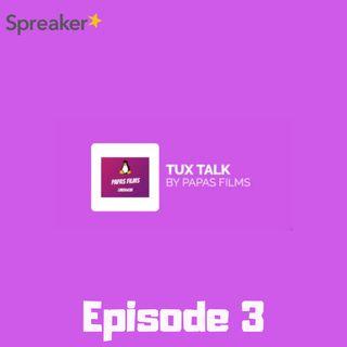 Tux Talk Episode 3
