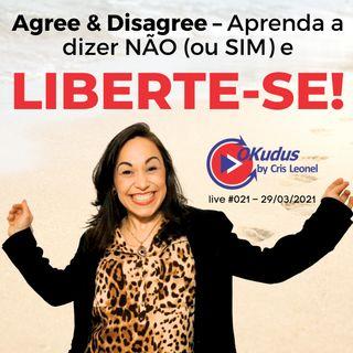 #021 - Agree & Disagree - Aprenda a dizer NÃO (ou SIM) e Liberte-se!