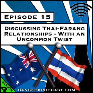 Discussing Thai-Farang Relationships - With an Uncommon Twist [Season 4, Episode 15]