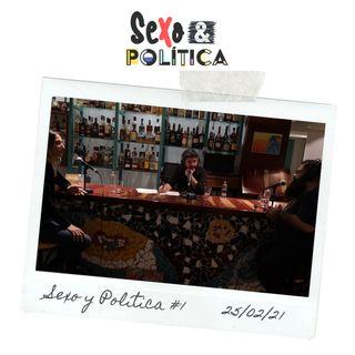Sexo y Política #1 25/02/21 Actualidad y libido
