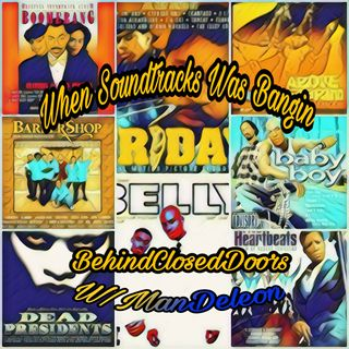 Behind Closed Doors w/ManDeleon: When Soundtracks Was Bangin