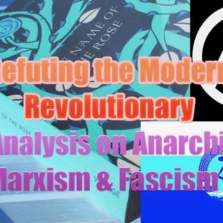 JaysAnalysis: Refuting Anarchism, Marxism & All Revolutionary Thought (Half)