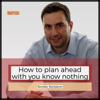 How to Plan Ahead When You Know Nothing with Borislav Borislavov