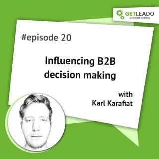Episode 20. Influencing B2B decision making with Karl Karafiat