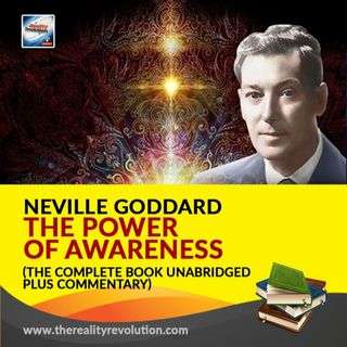 The Power of Awareness By Neville Goddard Unabridged with Commentary 111hz-777-hz