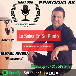 "EPISODIO 58-ISMAEL Rivera ""El Nazareno"""