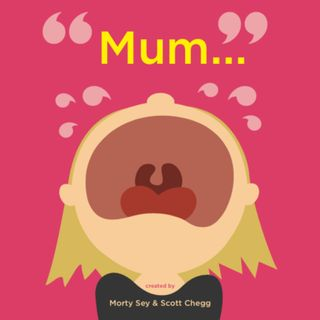 Mum... written by Morty Sey & Scott Chegg