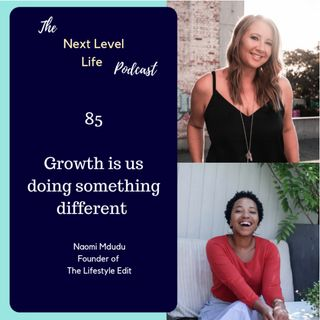 85 - Growth is us doing something different with Naomi from The Lifestyle Edit