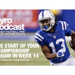 Fantasy Football Fire - Pyro Podcast Show 332 - Championship Dreams In Week 14
