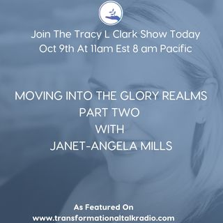 The Tracy L Clark Show: Live Your Extraordinary Life Radio: MOVING IN THE GLORY REALMS PART TWO WITH JANET-ANGEL MILLS