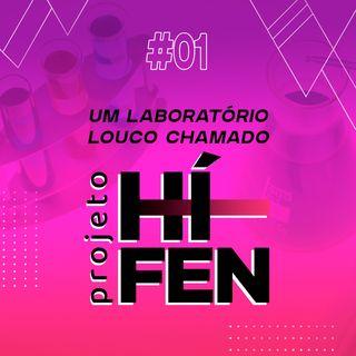 Um laboratório louco chamado Projeto Hífen